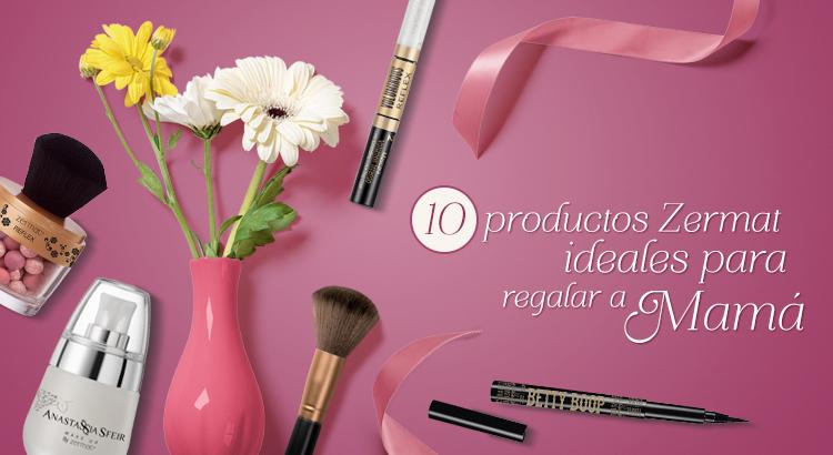 10 Productos Zermat Ideales Para Regalar A Mamá Este 10 De Mayo